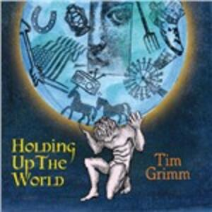 Holding Up the World - CD Audio di Tim Grimm