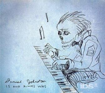 Is & Always Was - CD Audio di Daniel Johnston