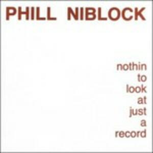 Nothin' to Look at Just a Record - Vinile LP di Phill Niblock