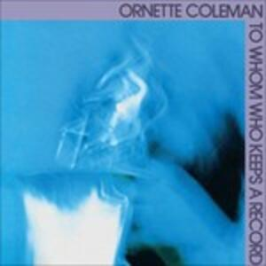 To Whom Who Keeps a Record - Vinile LP di Ornette Coleman
