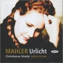 Urlicht. Lieder - CD Audio di Gustav Mahler,Julius Drake,Christianne Stotijn