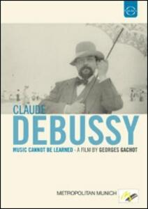 Claude Debussy. Music cannot be learned di Georges Gachot - DVD