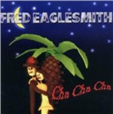 Cha Cha Cha - CD Audio di Fred Eaglesmith