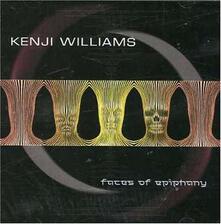 Faces Of Epiphany - CD Audio di Kenji Williams