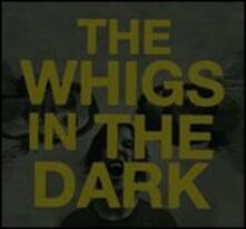 In the Dark - Vinile LP di Whigs