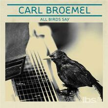 All Birds Say - CD Audio di Carl Broemel