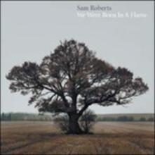 We Were Born in a Flame - Vinile LP di Sam Roberts (Band)