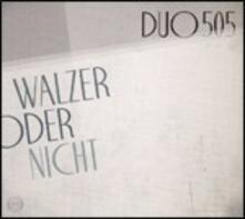 Walzer Oder Nicht - CD Audio di Duo 505