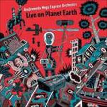 Live on Planet Earth - Vinile LP di Andromeda Mega Express Orchestra