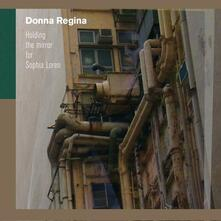 Holding the Mirror for Sophia Loren - Vinile LP di Donna Regina