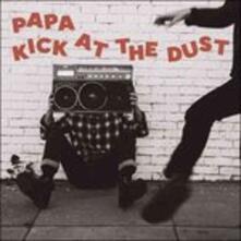 Kick at the Dust - Vinile LP di Papa