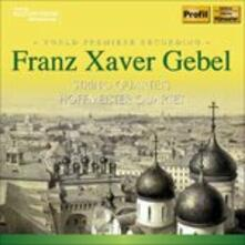 Quartetti d'archi - CD Audio di Franz Xaver Gebel