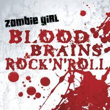 Blood, Brains & Rock 'N Roll - CD Audio di Zombie Girl