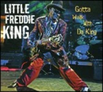 Gotta Walk with Da King - CD Audio di Little Freddie King