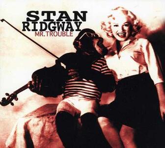 Mr. Trouble - CD Audio di Stan Ridgway