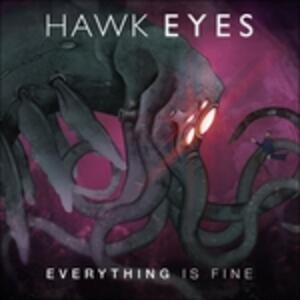 Everything Is Fine - CD Audio di Hawk Eyes