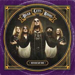 Never Say Die - CD Audio di Dead City Ruins