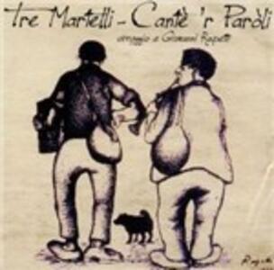 Cantè 'r paroli - CD Audio di Tre Martelli
