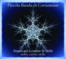 Siamo qui a cantar la Stéla - CD Audio di Piccola Banda di Cornamuse
