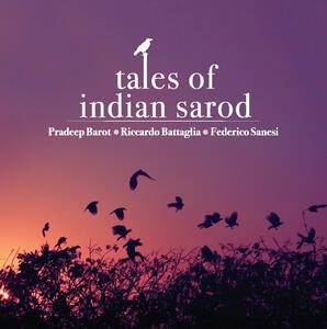Tales of Indian Sarod - CD Audio di Federico Sanesi,Riccardo Battaglia,Pradeep Barot