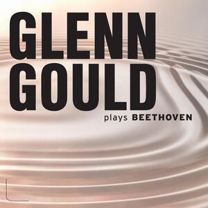 Glenn Gould Plays Beethoven - CD Audio di Ludwig van Beethoven,Glenn Gould