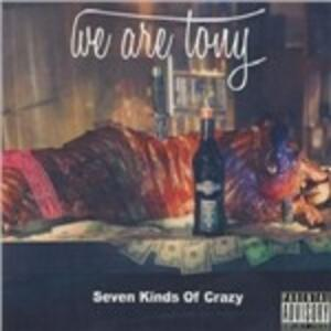 Seven Kinds of Crazy - CD Audio di We Are Tony