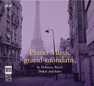 Piano Music Grand-Mondain - CD Audio di Claude Debussy,Maurice Ravel,Erik Satie,Paul Dukas