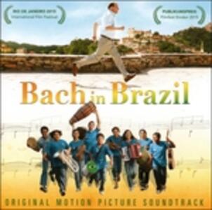 Bach in Brazil (Colonna Sonora) - CD Audio di Johann Sebastian Bach