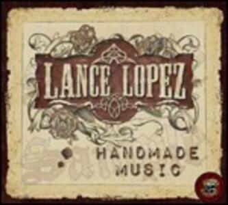 Handmade Music (Digipack Limited Edition) - CD Audio di Lance Lopez