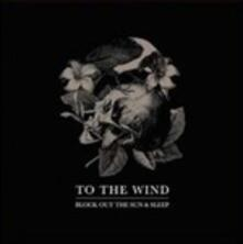 Block Out the Sun & Sleep - Vinile LP di To the Wind