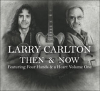 Then & Now - CD Audio di Larry Carlton