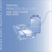 Transfer 2. Princess in a Car - Vinile 7'' di Andy Moor,Anne-James Chaton