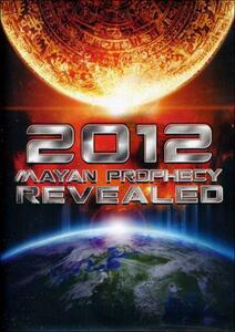 2012 Mayan Prophecy Revealed - DVD