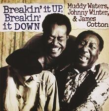 Breakin' Up, Breakin' Down - CD Audio di Muddy Waters,James Cotton,Johnny Winter