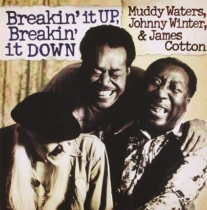 Breakin' Up, Breakin' Down - CD Audio di Muddy Waters,James Cotton,Johnny Winter