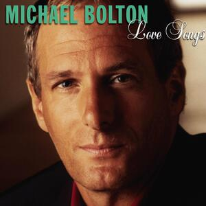 Love Songs - CD Audio di Michael Bolton