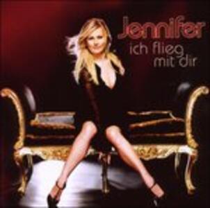 Ich Flieg Mit Dir - CD Audio di Jennifer