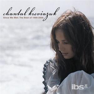 Since We Met: The Best Of 1996-06 - CD Audio di Chantal Kreviazuk