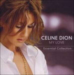 My Love. Essential Collection - CD Audio di Céline Dion