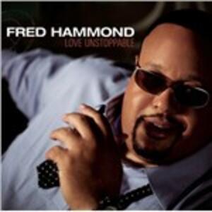 Love Unstoppable - CD Audio di Fred Hammond