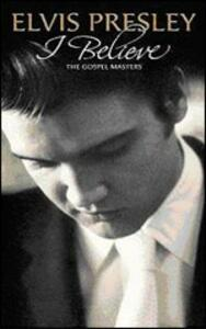 I Believe. The Gospel Master - CD Audio di Elvis Presley