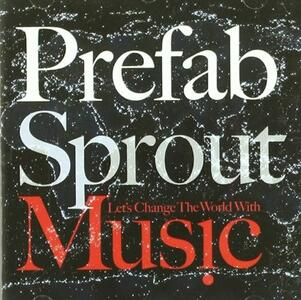 Let's Change The World With Music - CD Audio di Prefab Sprout