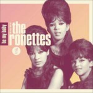 Be My Baby. The Very Best of the Ronettes - CD Audio di Ronettes