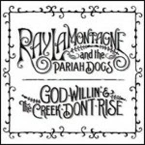 God Willin' & the Creek Don't Rise - CD Audio di Ray Lamontagne,Pariah Dogs