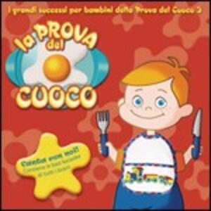La prova del cuoco 3. I grandi successi per bambini - Che buon profumino! - CD Audio