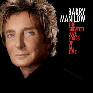The Greatest Love Songs of All Time - CD Audio di Barry Manilow