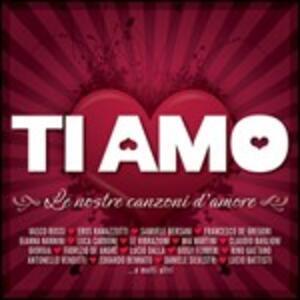 Ti amo. Le nostre canzoni d'amore - CD Audio