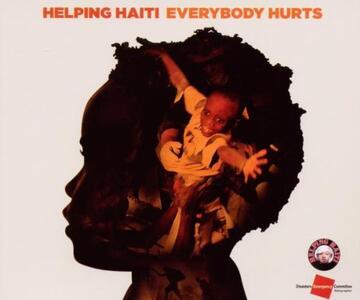 Helping Haiti. Everybody Hurts - CD Audio Singolo