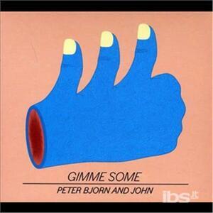Gimme Some - CD Audio di Peter Bjorn & John
