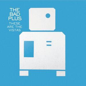 These Are The Vistas - CD Audio di Bad Plus